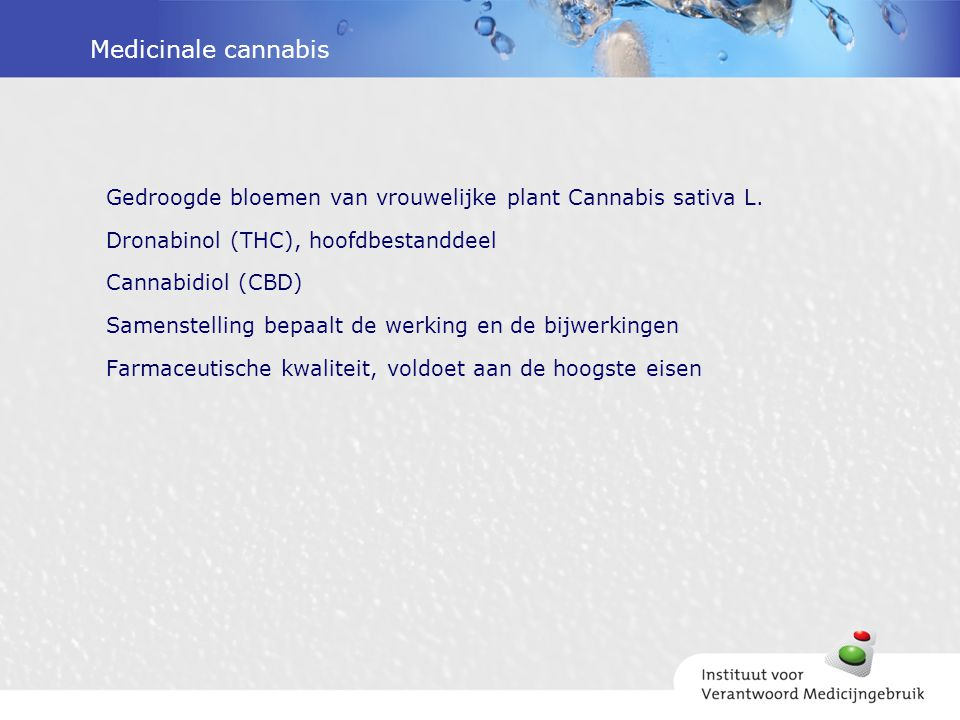 Medicinale cannabis Gedroogde bloemen van vrouwelijke plant Cannabis sativa L. Dronabinol (THC), hoofdbestanddeel Cannabidiol (CBD) Samenstelling bepa