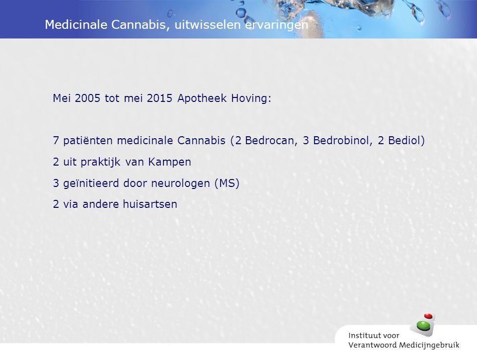 Medicinale Cannabis, uitwisselen ervaringen Mei 2005 tot mei 2015 Apotheek Hoving: 7 patiënten medicinale Cannabis (2 Bedrocan, 3 Bedrobinol, 2 Bediol