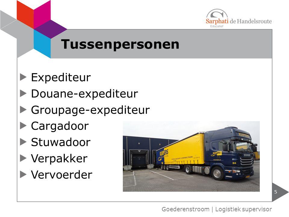 Expediteur Douane-expediteur Groupage-expediteur Cargadoor Stuwadoor Verpakker Vervoerder 5 Goederenstroom | Logistiek supervisor Tussenpersonen