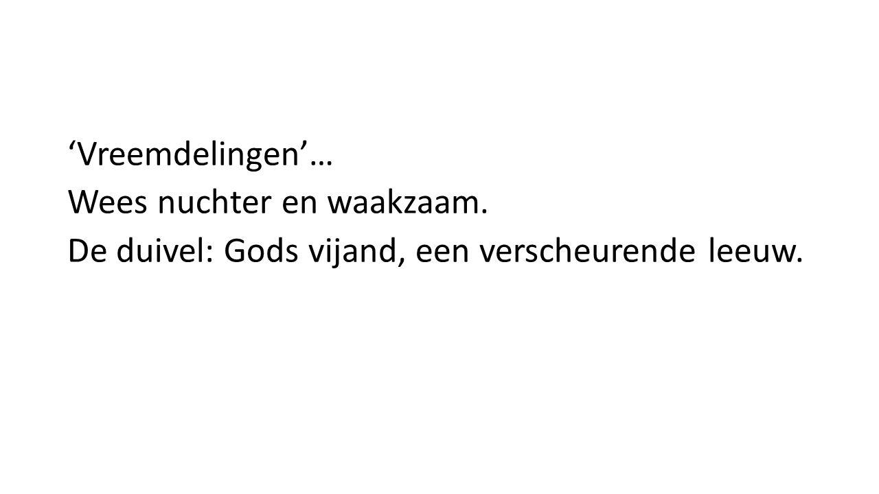 'Vreemdelingen'… Wees nuchter en waakzaam. De duivel: Gods vijand, een verscheurende leeuw.