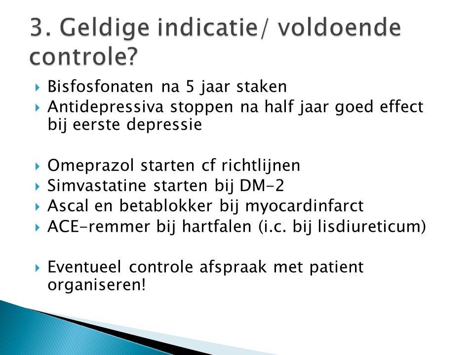  Bisfosfonaten na 5 jaar staken  Antidepressiva stoppen na half jaar goed effect bij eerste depressie  Omeprazol starten cf richtlijnen  Simvastatine starten bij DM-2  Ascal en betablokker bij myocardinfarct  ACE-remmer bij hartfalen (i.c.