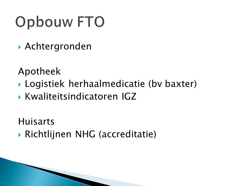  Achtergronden Apotheek  Logistiek herhaalmedicatie (bv baxter)  Kwaliteitsindicatoren IGZ Huisarts  Richtlijnen NHG (accreditatie)