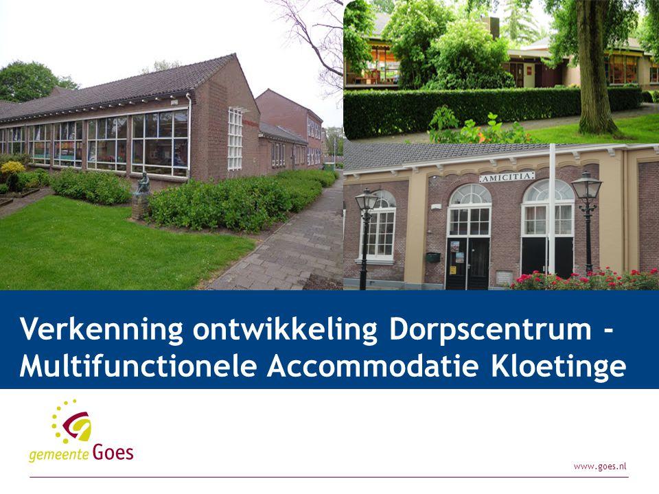 www.goes.nl Presentatie| door:28-11-2011 Verkenning ontwikkeling Dorpscentrum - Multifunctionele Accommodatie Kloetinge 2015