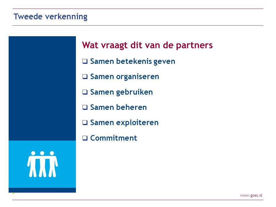 www.goes.nl Tweede verkenning Wat vraagt dit van de partners  Samen betekenis geven  Samen organiseren  Samen gebruiken  Samen beheren  Samen exp