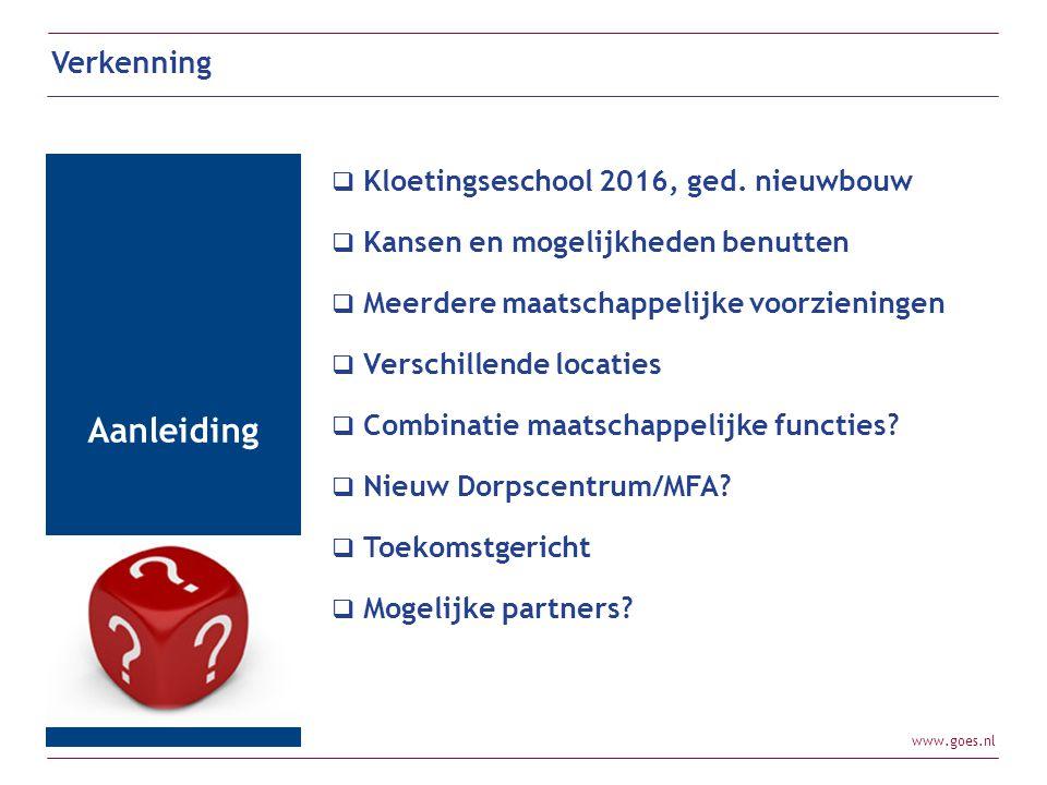 www.goes.nl  Kloetingseschool 2016, ged. nieuwbouw  Kansen en mogelijkheden benutten  Meerdere maatschappelijke voorzieningen  Verschillende locat