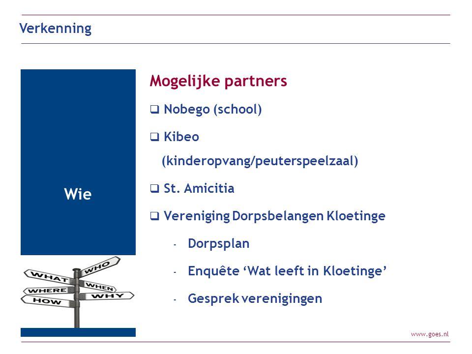 www.goes.nl Mogelijke partners  Nobego (school)  Kibeo (kinderopvang/peuterspeelzaal)  St. Amicitia  Vereniging Dorpsbelangen Kloetinge - Dorpspla