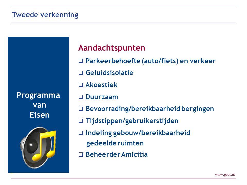 www.goes.nl Programma van Eisen Tweede verkenning Aandachtspunten  Parkeerbehoefte (auto/fiets) en verkeer  Geluidsisolatie  Akoestiek  Duurzaam 