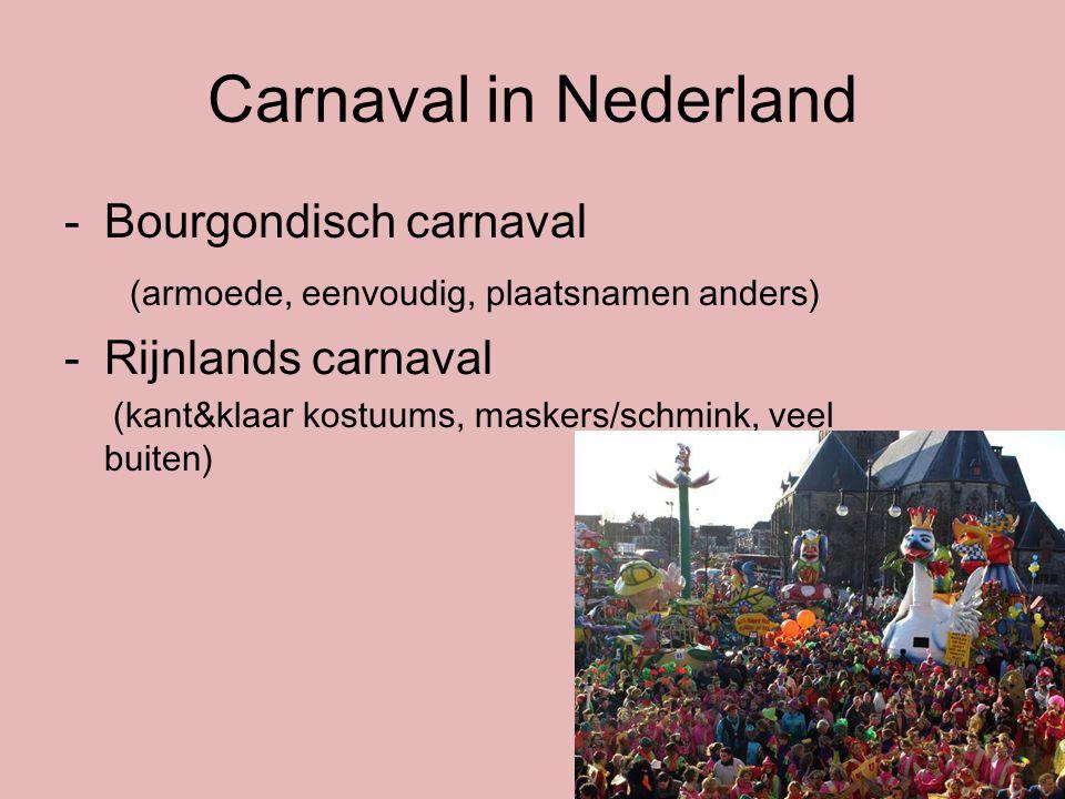 Carnaval in Nederland -Bourgondisch carnaval (armoede, eenvoudig, plaatsnamen anders) -Rijnlands carnaval (kant&klaar kostuums, maskers/schmink, veel buiten)