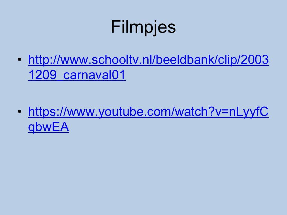 Filmpjes http://www.schooltv.nl/beeldbank/clip/2003 1209_carnaval01http://www.schooltv.nl/beeldbank/clip/2003 1209_carnaval01 https://www.youtube.com/watch?v=nLyyfC qbwEAhttps://www.youtube.com/watch?v=nLyyfC qbwEA