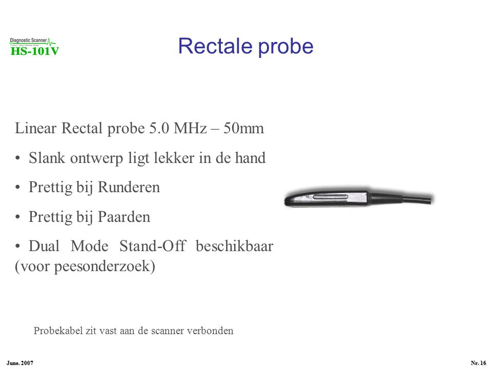 June. 2007 Nr. 15 Externe Lineare probe Linear probe 3.5 MHz – 80mm Voor Back fat meting Probekabel zit vast aan de scanner verbonden