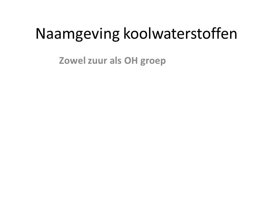 Naamgeving koolwaterstoffen Zowel zuur als OH groep
