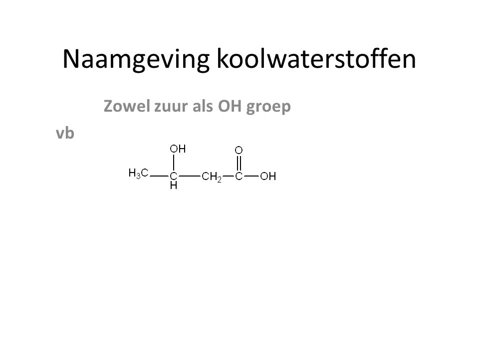 Naamgeving koolwaterstoffen Zowel zuur als OH groep vb