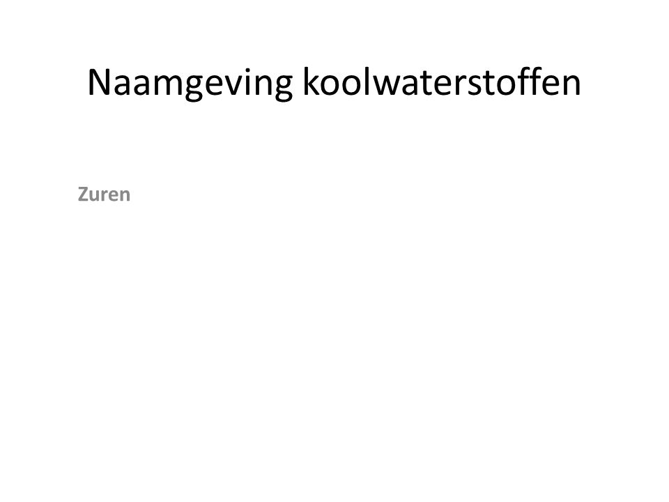 Naamgeving koolwaterstoffen zijgroep achtervoegsel voorvoegsel ZurenCOOHzuur AlcoholenOHolhydroxy AminenNH 2 amine amino Ethers O─ C n H 2n+1 -alkoxy Aldehyden─COH al Ketonen ─CO ─on