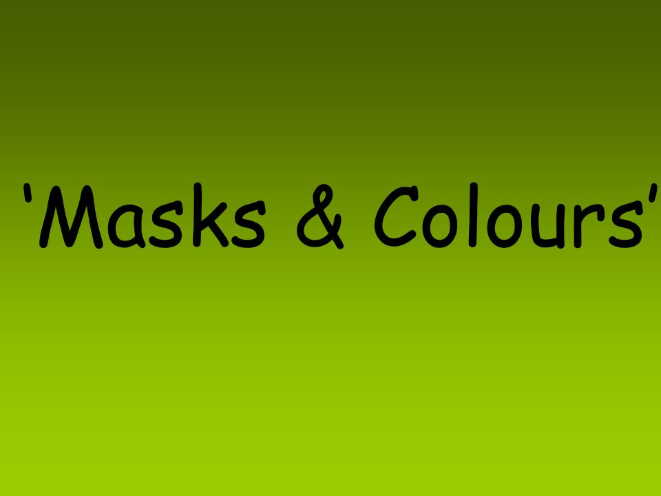 'Masks & Colours'