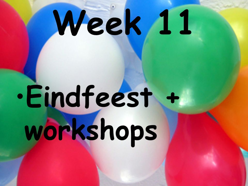 Week 11 Eindfeest + workshops