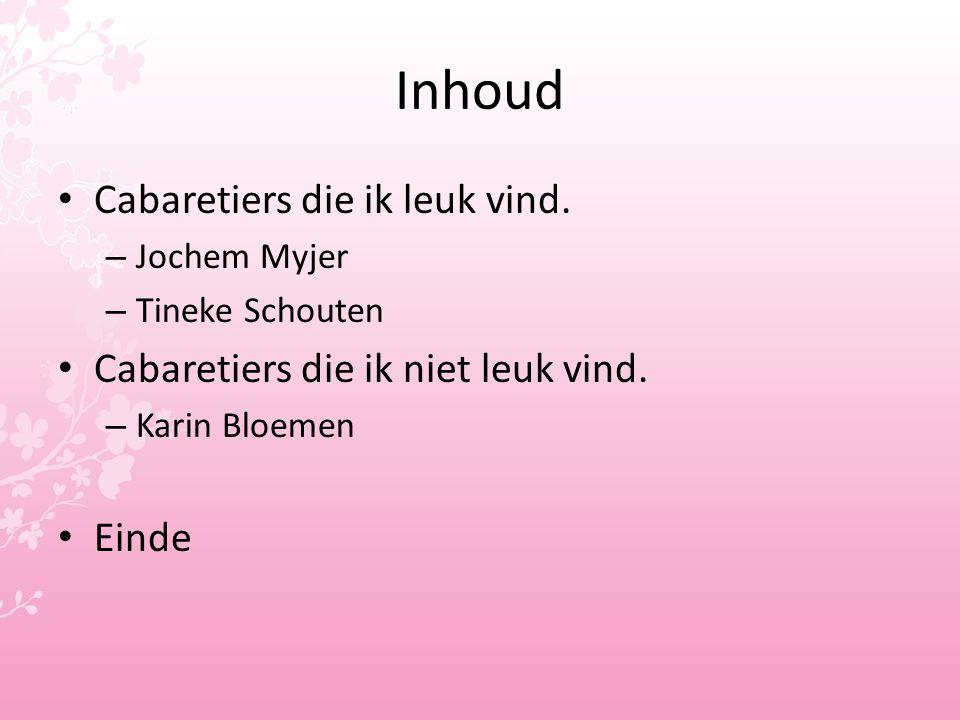 Inhoud Cabaretiers die ik leuk vind. – Jochem Myjer – Tineke Schouten Cabaretiers die ik niet leuk vind. – Karin Bloemen Einde