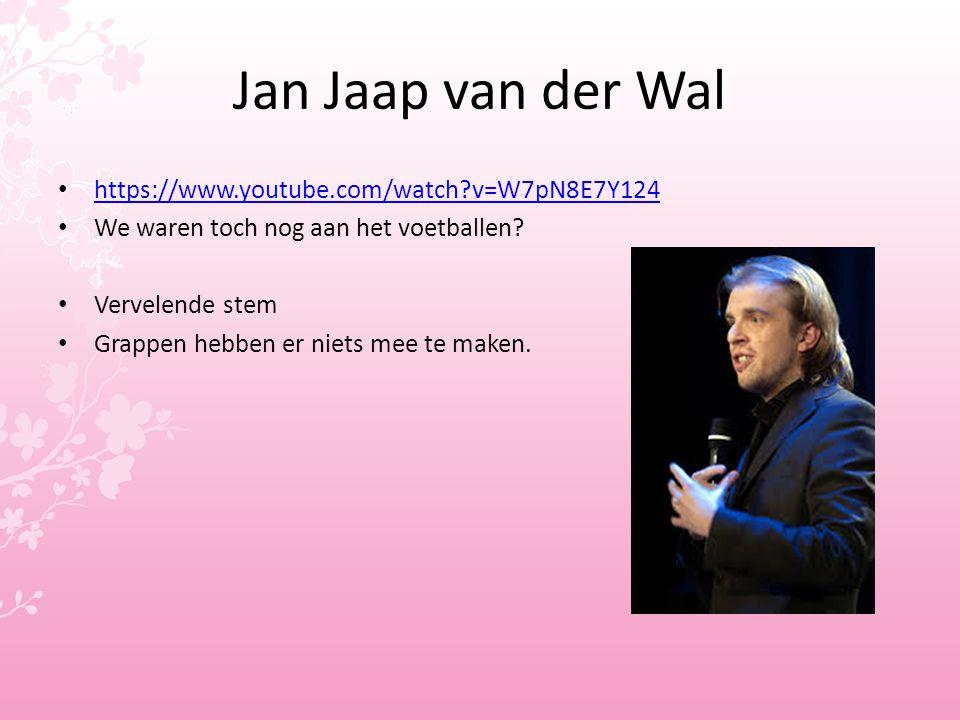 Jan Jaap van der Wal https://www.youtube.com/watch?v=W7pN8E7Y124 We waren toch nog aan het voetballen? Vervelende stem Grappen hebben er niets mee te