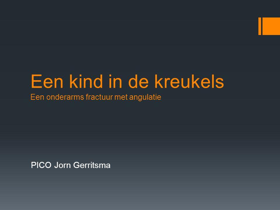Een kind in de kreukels Een onderarms fractuur met angulatie PICO Jorn Gerritsma