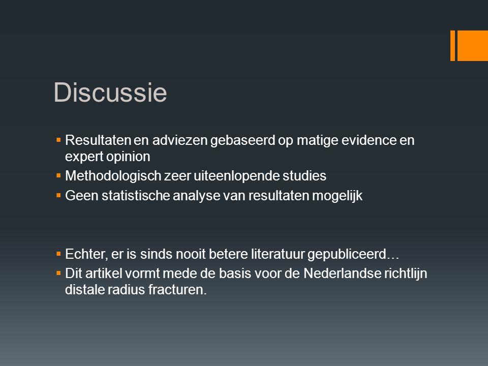 Discussie  Resultaten en adviezen gebaseerd op matige evidence en expert opinion  Methodologisch zeer uiteenlopende studies  Geen statistische anal