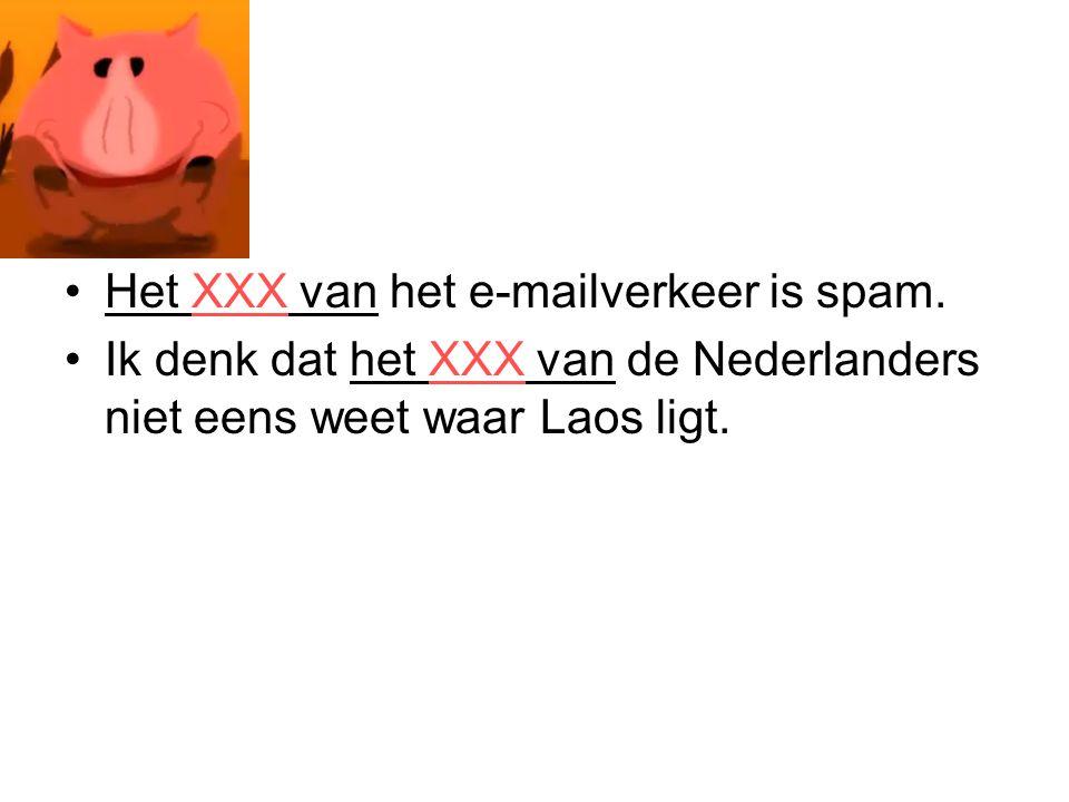 Het XXX van het e-mailverkeer is spam. Ik denk dat het XXX van de Nederlanders niet eens weet waar Laos ligt.