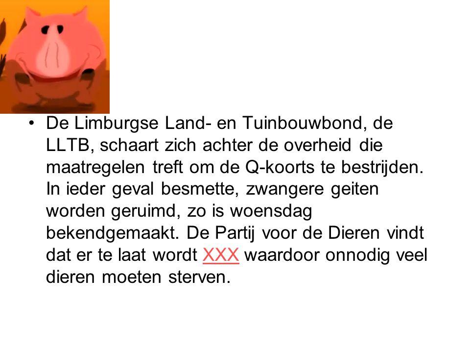 De Limburgse Land- en Tuinbouwbond, de LLTB, schaart zich achter de overheid die maatregelen treft om de Q-koorts te bestrijden. In ieder geval besmet