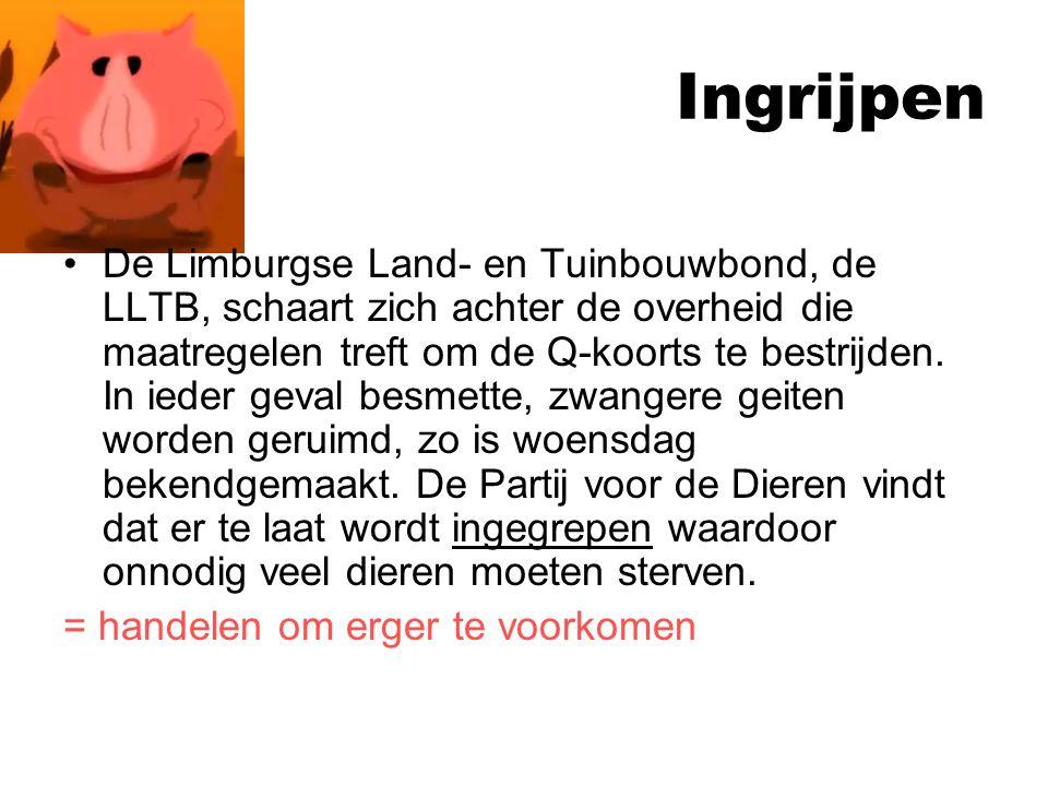 Ingrijpen De Limburgse Land- en Tuinbouwbond, de LLTB, schaart zich achter de overheid die maatregelen treft om de Q-koorts te bestrijden. In ieder ge