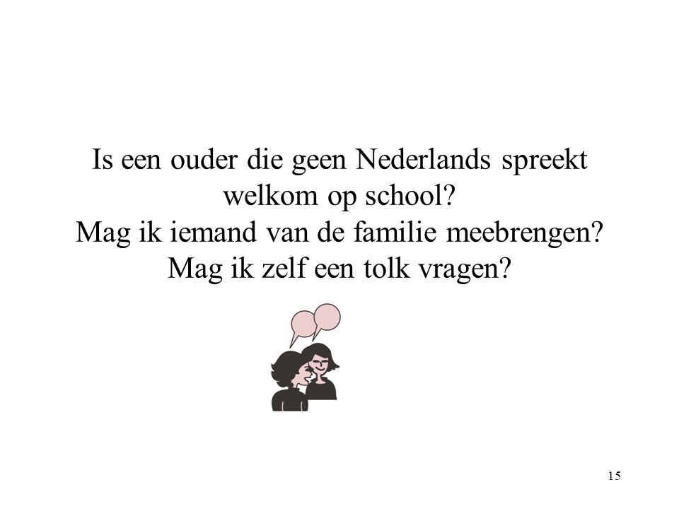 15 Is een ouder die geen Nederlands spreekt welkom op school.