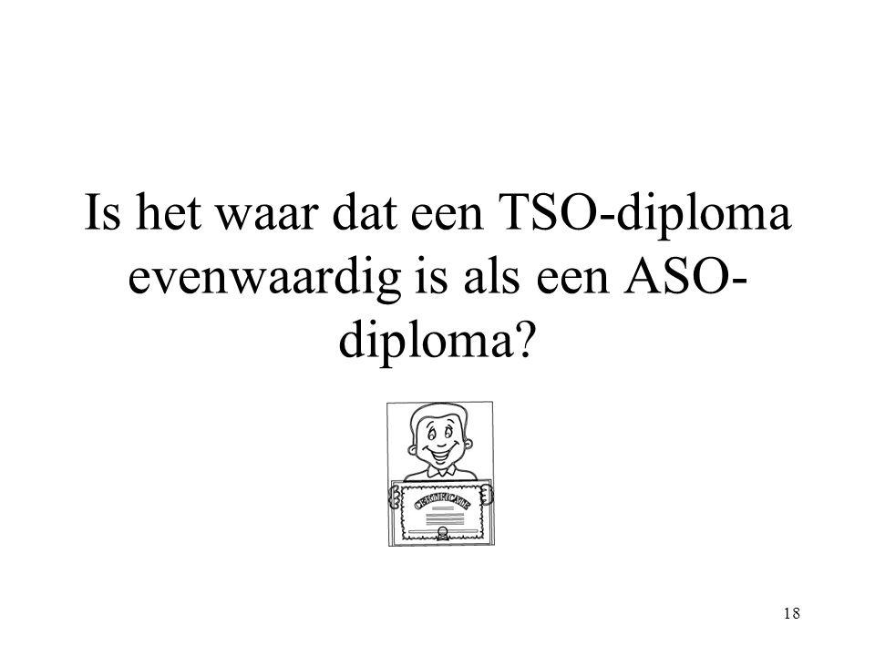 18 Is het waar dat een TSO-diploma evenwaardig is als een ASO- diploma