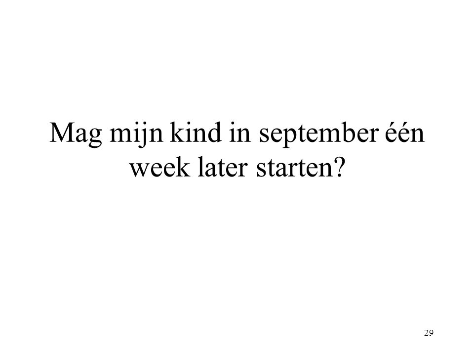 29 Mag mijn kind in september één week later starten
