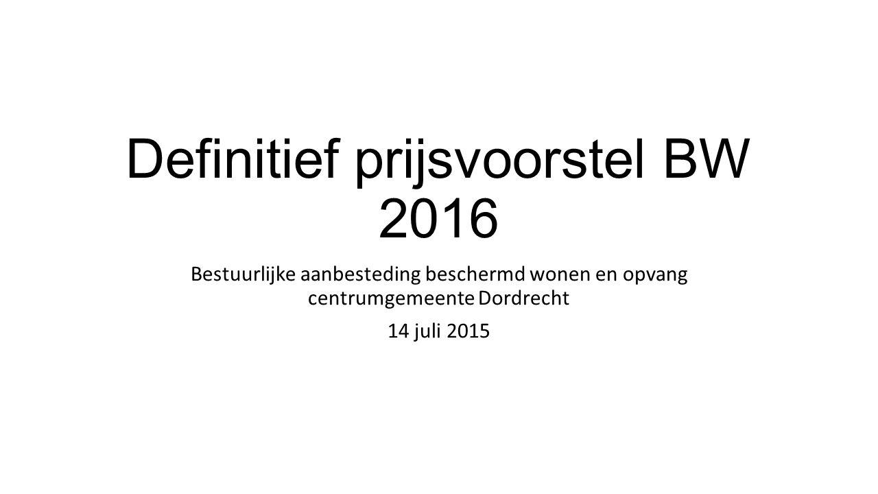 Definitief prijsvoorstel BW 2016 Bestuurlijke aanbesteding beschermd wonen en opvang centrumgemeente Dordrecht 14 juli 2015