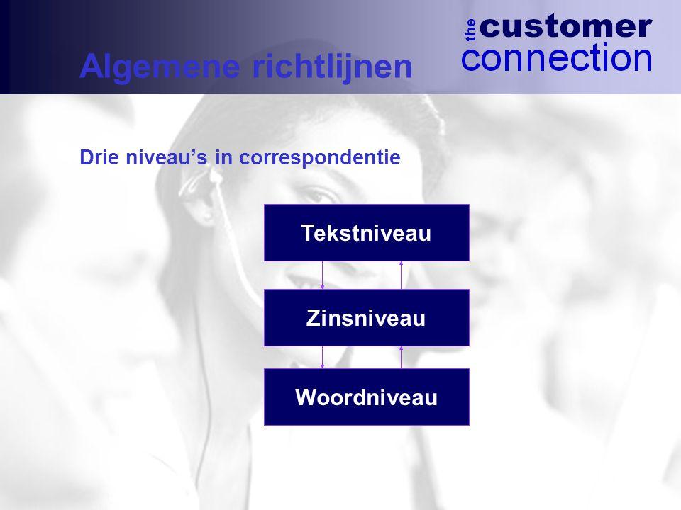 Algemene richtlijnen Drie niveau's in correspondentie Tekstniveau Zinsniveau Woordniveau