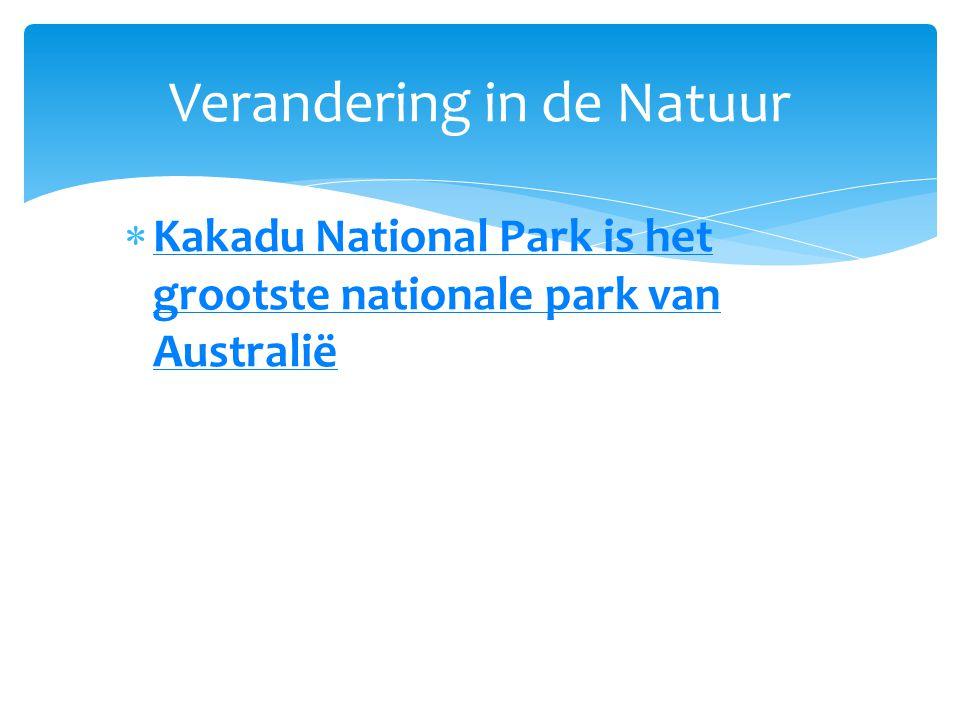  Kakadu National Park is het grootste nationale park van Australië Kakadu National Park is het grootste nationale park van Australië Verandering in d