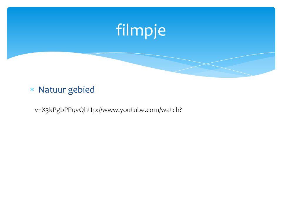  Natuur gebied filmpje v=X3kPgbPPqvQhttp://www.youtube.com/watch?