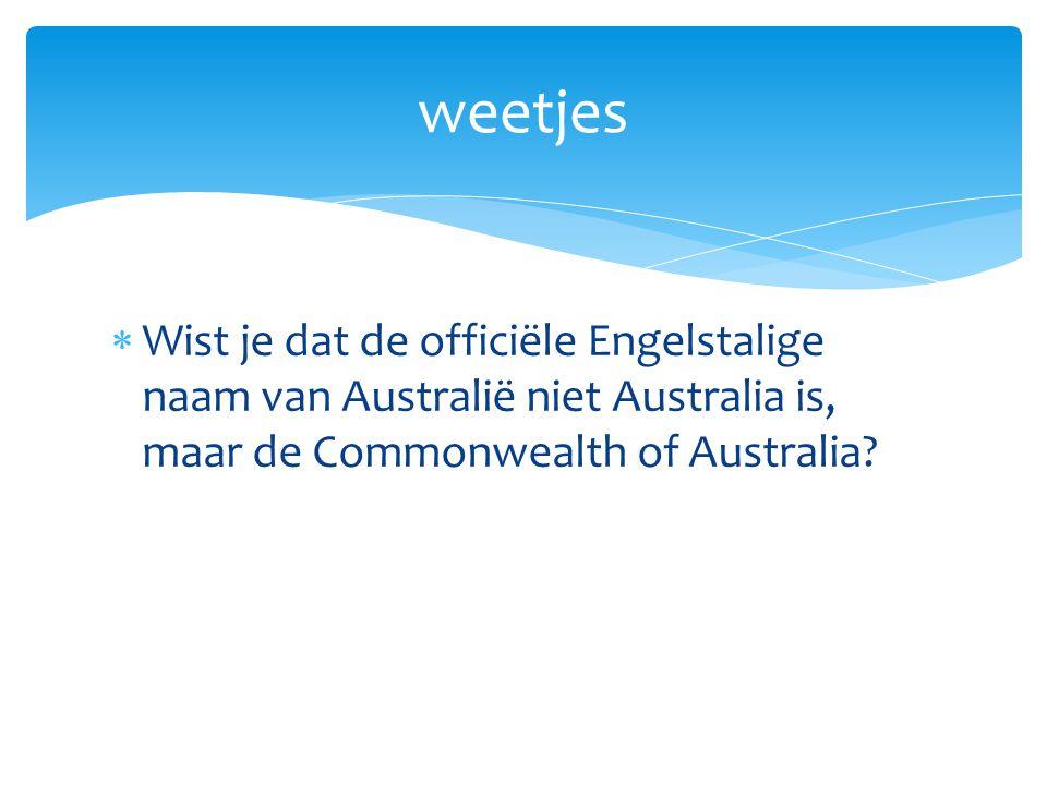  Wist je dat de officiële Engelstalige naam van Australië niet Australia is, maar de Commonwealth of Australia? weetjes