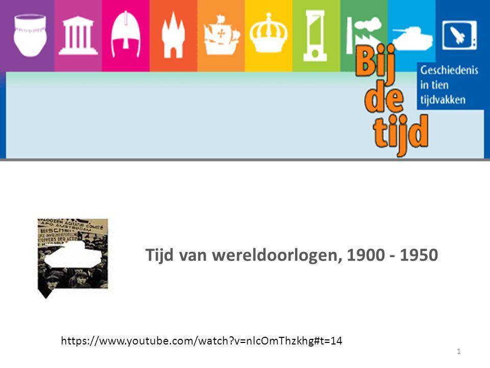 Tijd van wereldoorlogen, 1900 - 1950 1 https://www.youtube.com/watch?v=nlcOmThzkhg#t=14