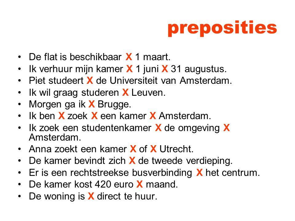 preposities De flat is beschikbaar X 1 maart. Ik verhuur mijn kamer X 1 juni X 31 augustus.