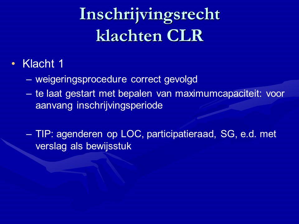 Inschrijvingsrecht klachten CLR Klacht 1 – –weigeringsprocedure correct gevolgd – –te laat gestart met bepalen van maximumcapaciteit: voor aanvang ins