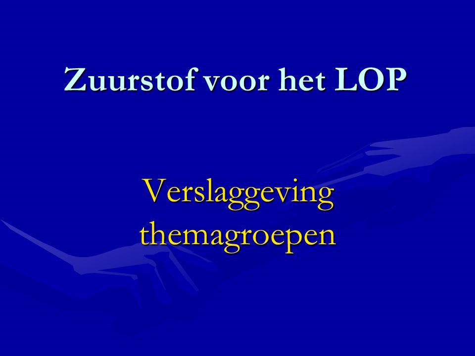 Zuurstof voor het LOP Verslaggeving themagroepen