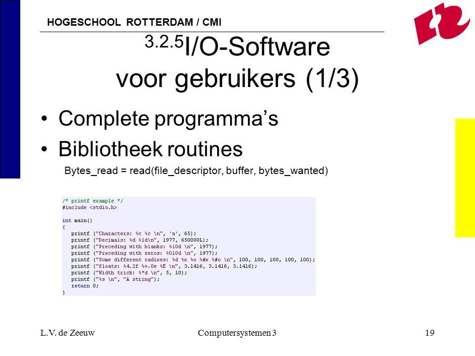 HOGESCHOOL ROTTERDAM / CMI L.V. de ZeeuwComputersystemen 319 3.2.5 I/O-Software voor gebruikers (1/3) Complete programma's Bibliotheek routines Bytes_
