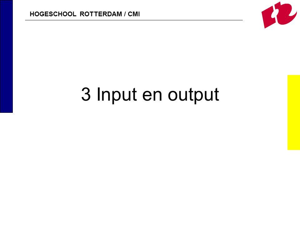HOGESCHOOL ROTTERDAM / CMI 3 Input en output