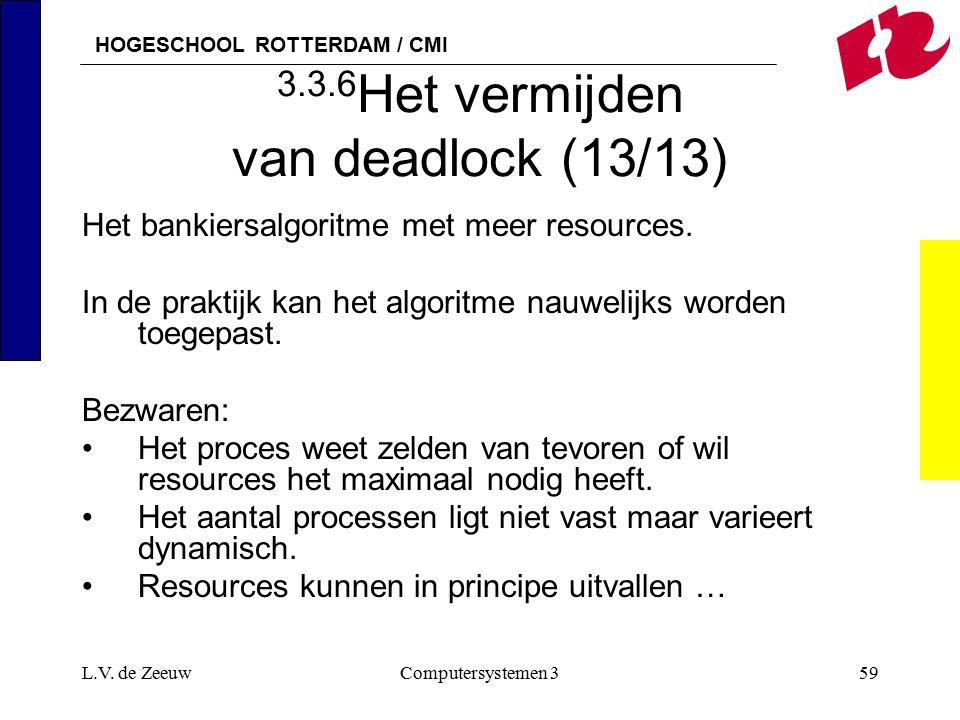 HOGESCHOOL ROTTERDAM / CMI L.V. de ZeeuwComputersystemen 359 3.3.6 Het vermijden van deadlock (13/13) Het bankiersalgoritme met meer resources. In de
