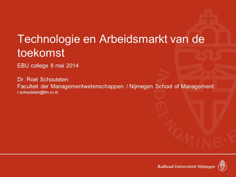 Technologie en Arbeidsmarkt van de toekomst EBU college 8 mei 2014 Dr.