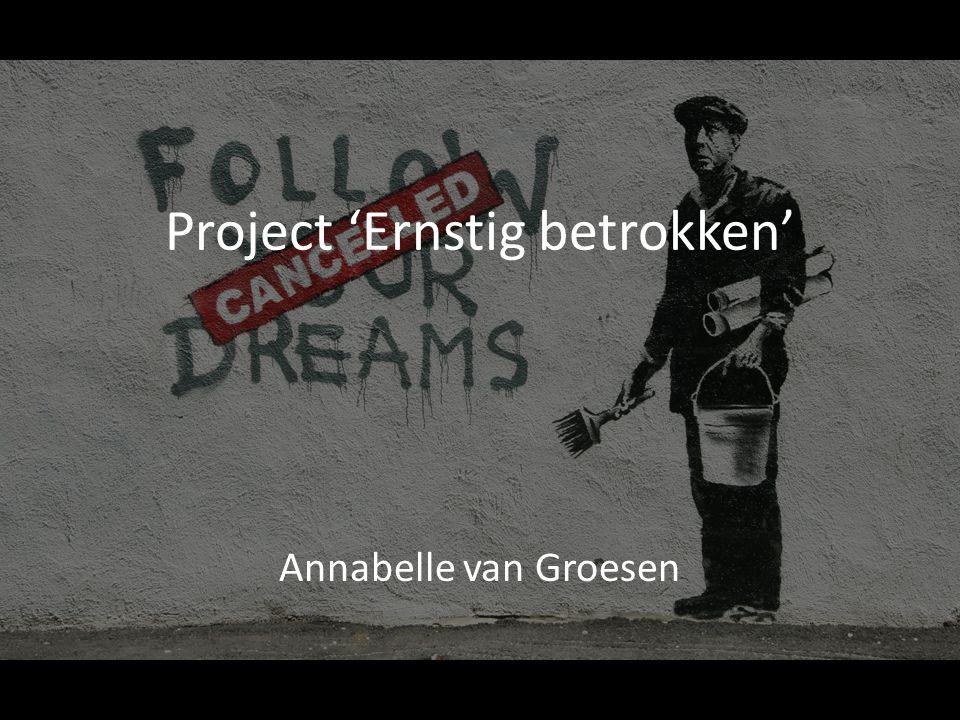 Project 'Ernstig betrokken' Annabelle van Groesen