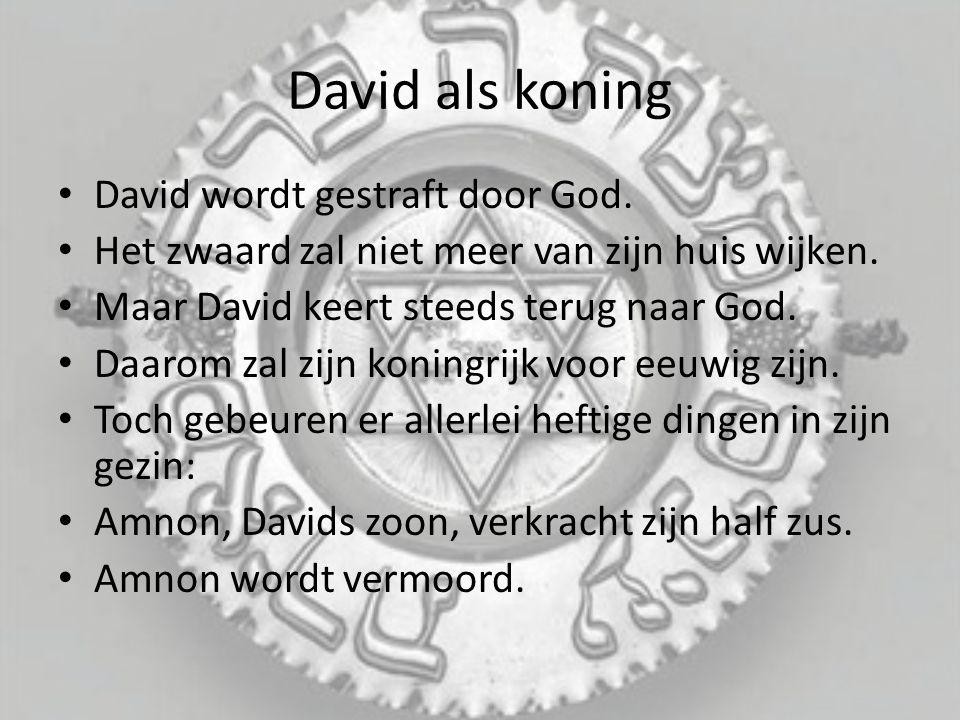 David als koning David wordt gestraft door God.Het zwaard zal niet meer van zijn huis wijken.