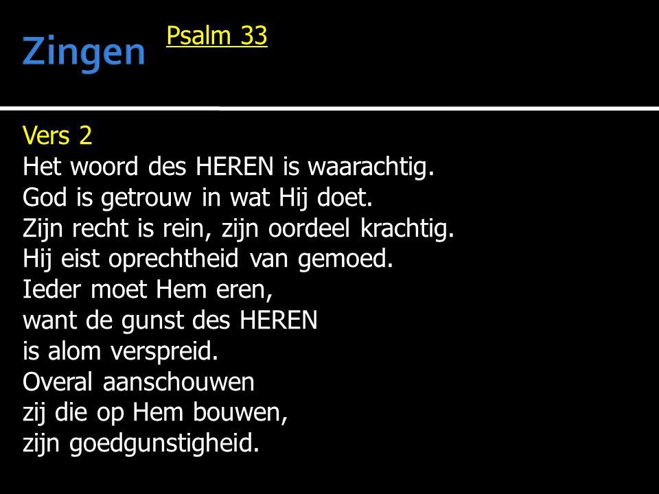 Vers 2 Het woord des HEREN is waarachtig. God is getrouw in wat Hij doet. Zijn recht is rein, zijn oordeel krachtig. Hij eist oprechtheid van gemoed.