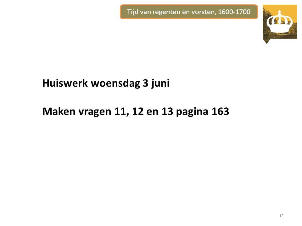 Tijd van regenten en vorsten, 1600-1700 11 Huiswerk woensdag 3 juni Maken vragen 11, 12 en 13 pagina 163