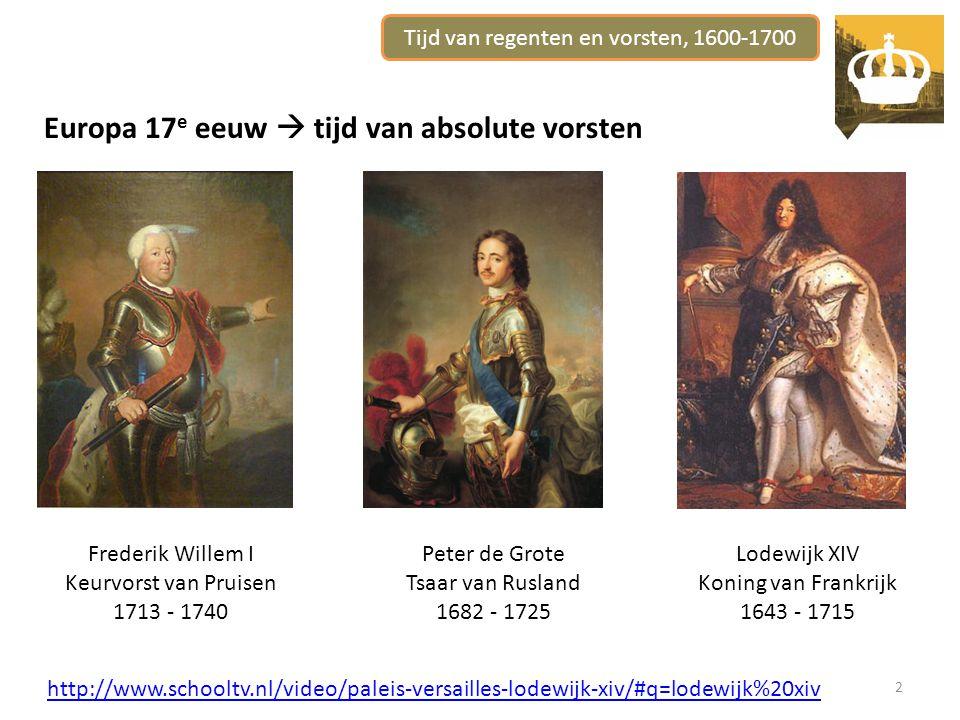 2 Europa 17 e eeuw  tijd van absolute vorsten Frederik Willem I Keurvorst van Pruisen 1713 - 1740 Peter de Grote Tsaar van Rusland 1682 - 1725 Lodewijk XIV Koning van Frankrijk 1643 - 1715 http://www.schooltv.nl/video/paleis-versailles-lodewijk-xiv/#q=lodewijk%20xiv