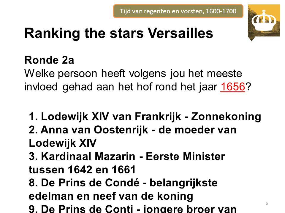 Tijd van regenten en vorsten, 1600-1700 6 Ranking the stars Versailles Ronde 2a Welke persoon heeft volgens jou het meeste invloed gehad aan het hof rond het jaar 1656.
