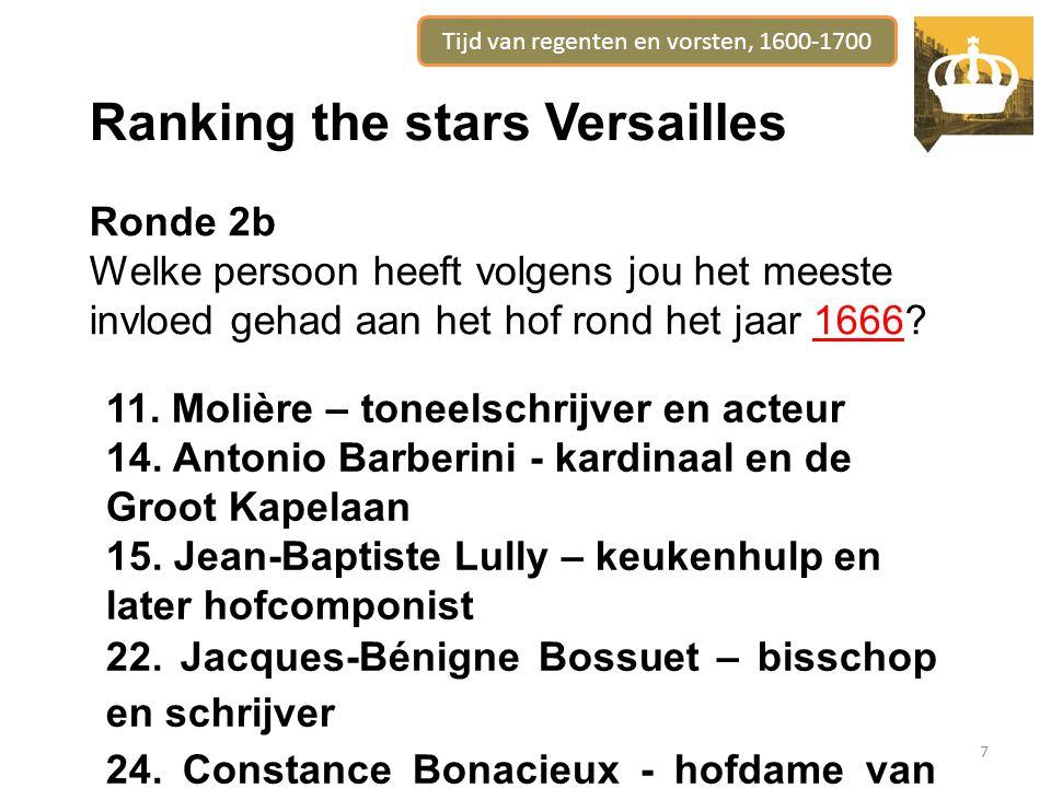 Tijd van regenten en vorsten, 1600-1700 7 Ranking the stars Versailles Ronde 2b Welke persoon heeft volgens jou het meeste invloed gehad aan het hof rond het jaar 1666.
