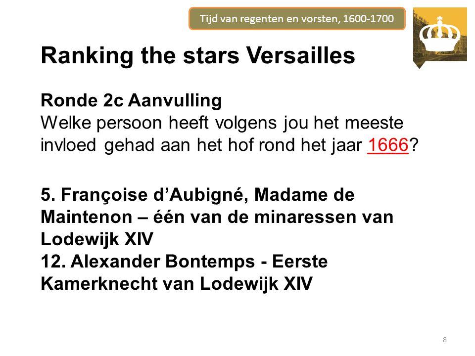 Tijd van regenten en vorsten, 1600-1700 8 Ranking the stars Versailles Ronde 2c Aanvulling Welke persoon heeft volgens jou het meeste invloed gehad aan het hof rond het jaar 1666.